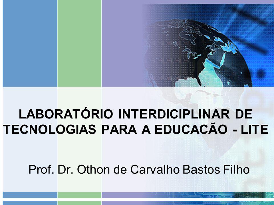 LABORATÓRIO INTERDICIPLINAR DE TECNOLOGIAS PARA A EDUCACÃO - LITE Prof. Dr. Othon de Carvalho Bastos Filho