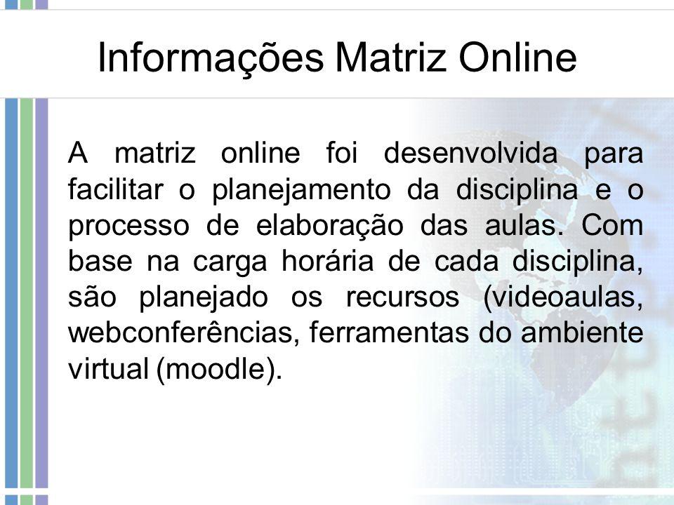 Informações Matriz Online A matriz online foi desenvolvida para facilitar o planejamento da disciplina e o processo de elaboração das aulas. Com base