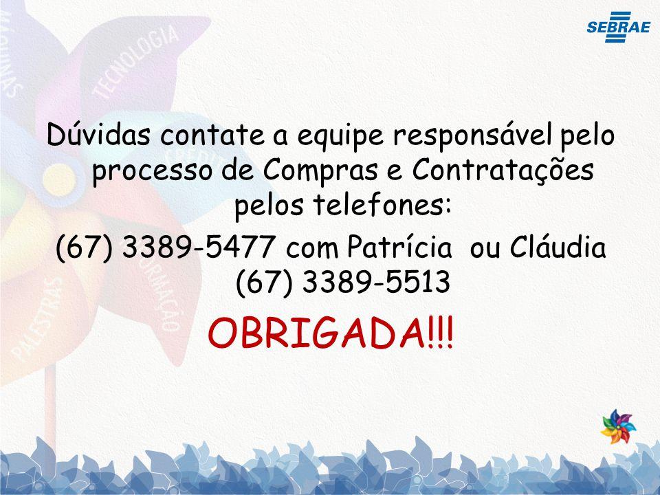 Dúvidas contate a equipe responsável pelo processo de Compras e Contratações pelos telefones: (67) 3389-5477 com Patrícia ou Cláudia (67) 3389-5513 OBRIGADA!!!
