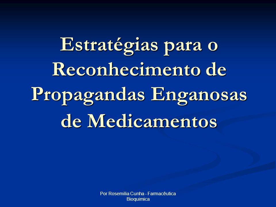 Por Rosemilia Cunha - Farmacêutica Bioquimica Estratégias para o Reconhecimento de Propagandas Enganosas de Medicamentos