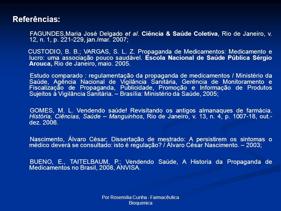 Por Rosemilia Cunha - Farmacêutica Bioquimica Referências: FAGUNDES,Maria José Delgado et al.
