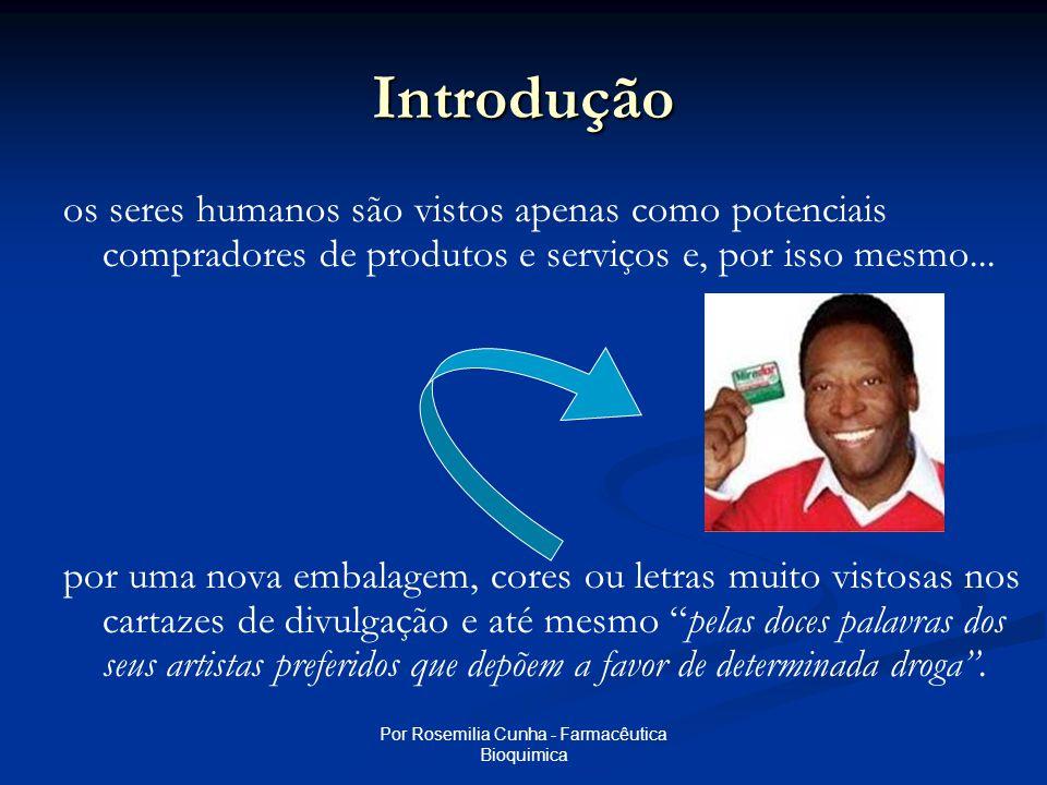 Por Rosemilia Cunha - Farmacêutica Bioquimica Introdução os seres humanos são vistos apenas como potenciais compradores de produtos e serviços e, por isso mesmo...