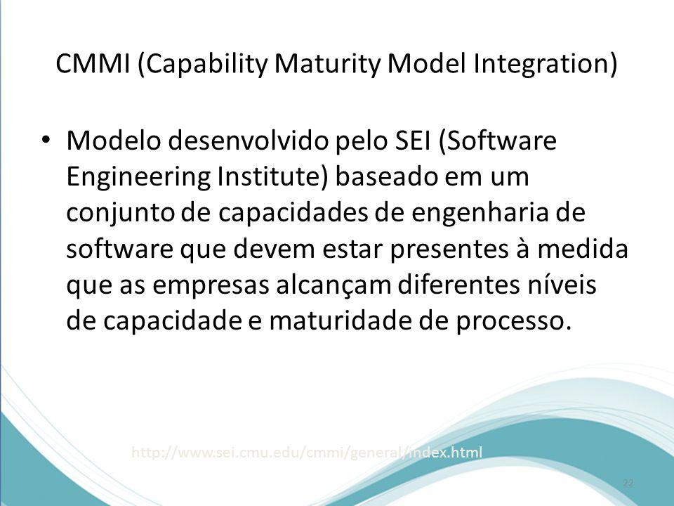 CMMI (Capability Maturity Model Integration) • Modelo desenvolvido pelo SEI (Software Engineering Institute) baseado em um conjunto de capacidades de engenharia de software que devem estar presentes à medida que as empresas alcançam diferentes níveis de capacidade e maturidade de processo.