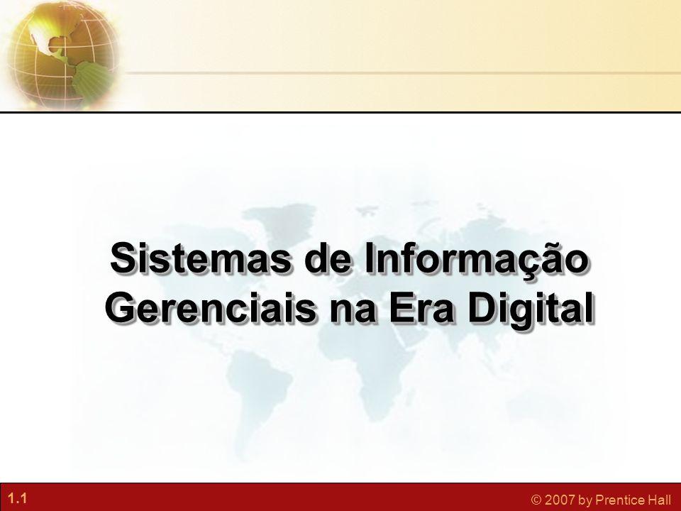 1.1 © 2007 by Prentice Hall Sistemas de Informação Gerenciais na Era Digital