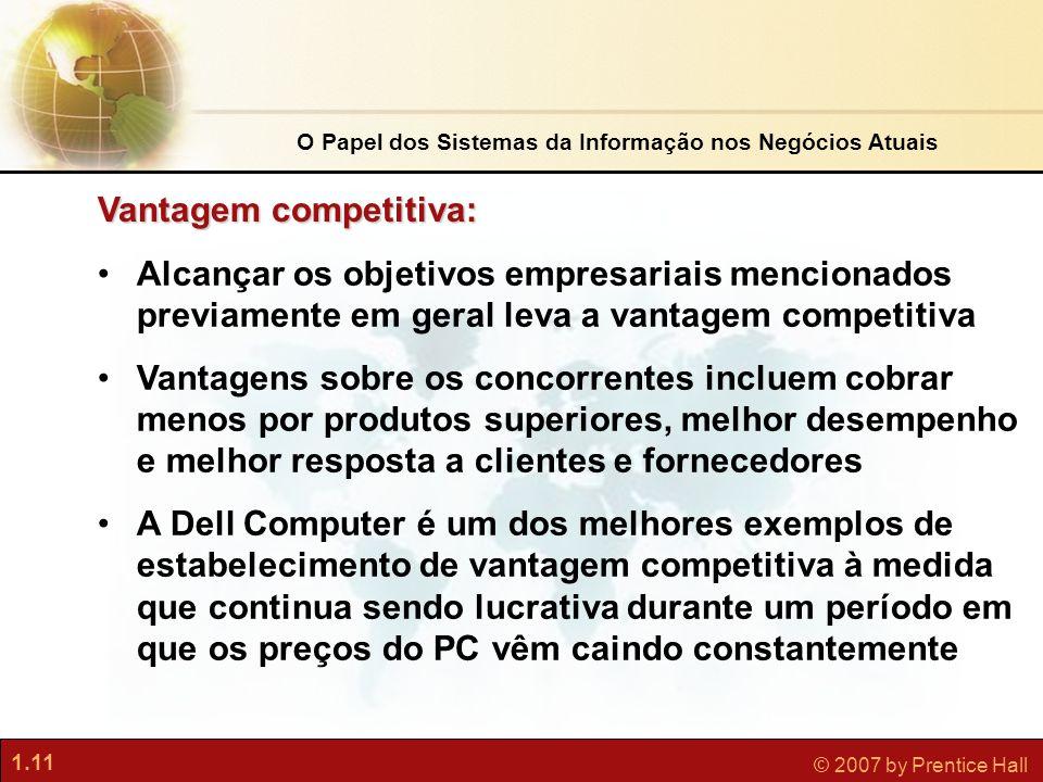 1.11 © 2007 by Prentice Hall •Alcançar os objetivos empresariais mencionados previamente em geral leva a vantagem competitiva •Vantagens sobre os conc