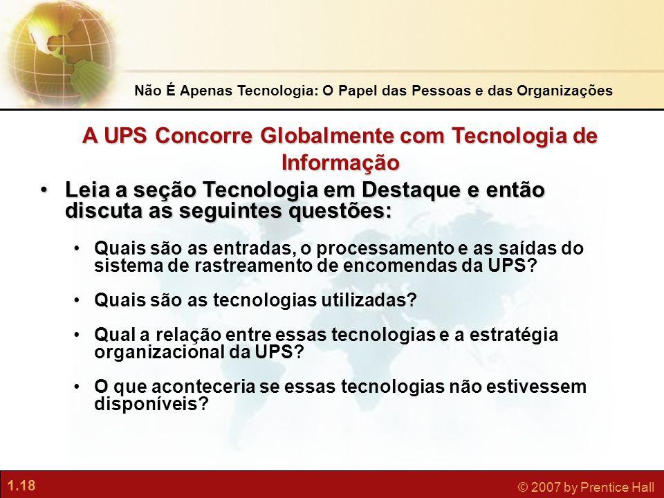 1.18 © 2007 by Prentice Hall A UPS Concorre Globalmente com Tecnologia de Informação •Leia a seção Tecnologia em Destaque e então discuta as seguintes
