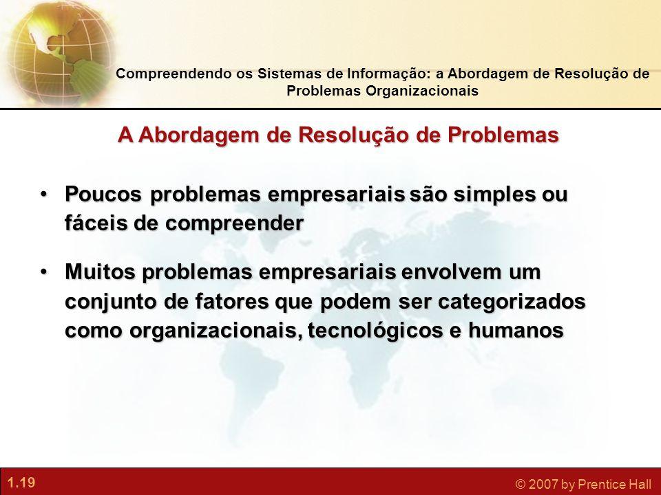 1.19 © 2007 by Prentice Hall Compreendendo os Sistemas de Informação: a Abordagem de Resolução de Problemas Organizacionais •Poucos problemas empresar