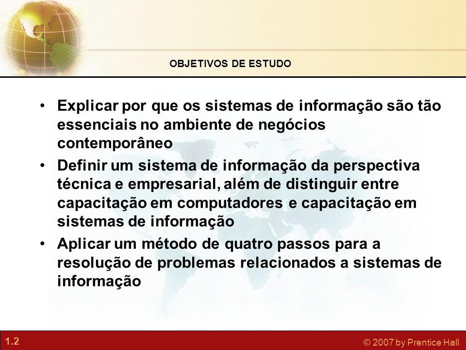 1.2 © 2007 by Prentice Hall OBJETIVOS DE ESTUDO •Explicar por que os sistemas de informação são tão essenciais no ambiente de negócios contemporâneo •