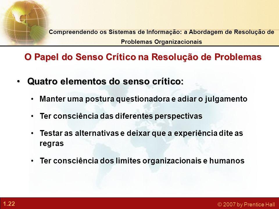 1.22 © 2007 by Prentice Hall •Quatro elementos do senso crítico: •Manter uma postura questionadora e adiar o julgamento •Ter consciência das diferente