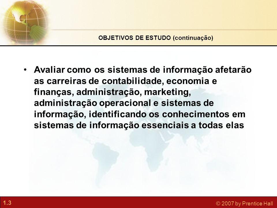 1.3 © 2007 by Prentice Hall •Avaliar como os sistemas de informação afetarão as carreiras de contabilidade, economia e finanças, administração, market