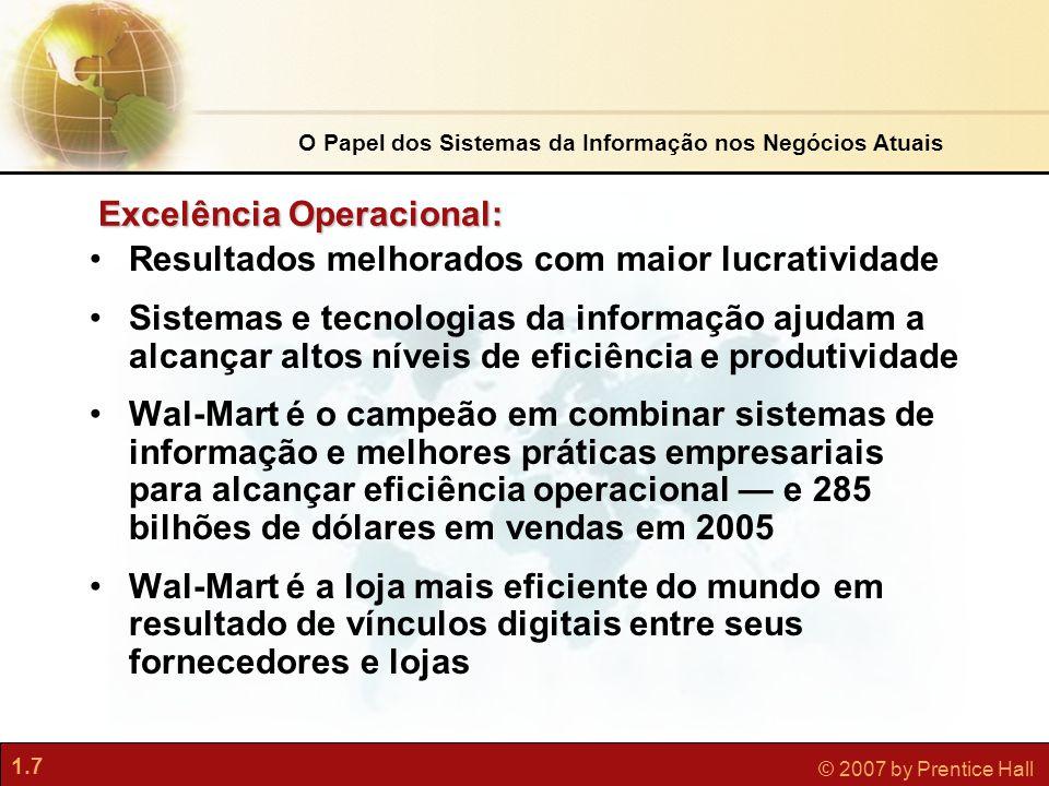 1.7 © 2007 by Prentice Hall Excelência Operacional: •Resultados melhorados com maior lucratividade •Sistemas e tecnologias da informação ajudam a alca