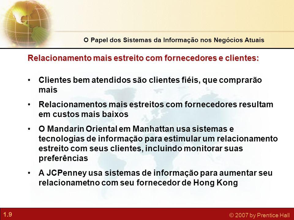 1.9 © 2007 by Prentice Hall •Clientes bem atendidos são clientes fiéis, que comprarão mais •Relacionamentos mais estreitos com fornecedores resultam e