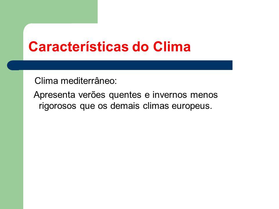 Características do Clima Clima mediterrâneo: Apresenta verões quentes e invernos menos rigorosos que os demais climas europeus.