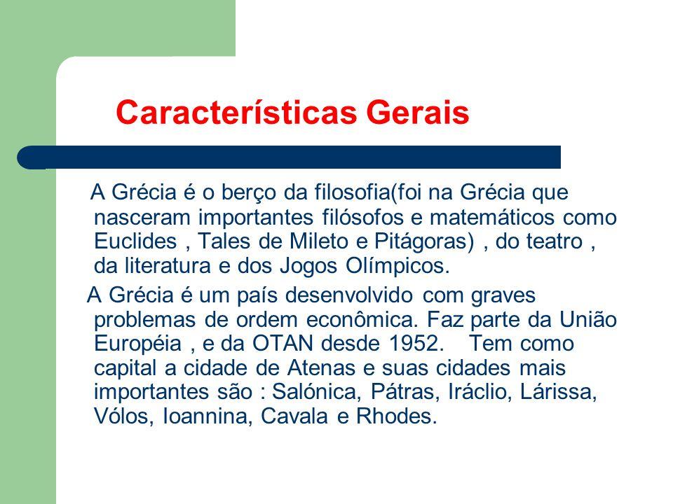 Características Gerais A Grécia é o berço da filosofia(foi na Grécia que nasceram importantes filósofos e matemáticos como Euclides, Tales de Mileto e