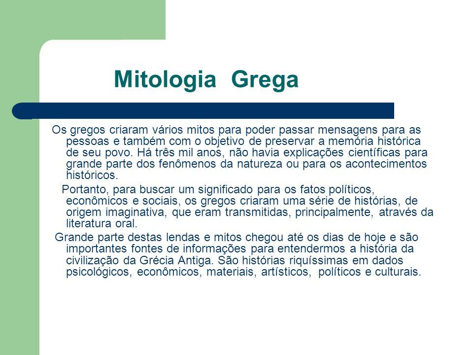 Mitologia Grega Os gregos criaram vários mitos para poder passar mensagens para as pessoas e também com o objetivo de preservar a memória histórica de