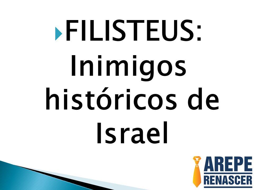  FILISTEUS: Inimigos históricos de Israel