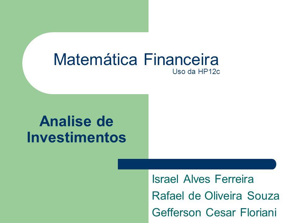 Analise de Investimentos Israel Alves Ferreira Rafael de Oliveira Souza Gefferson Cesar Floriani Matemática Financeira Uso da HP12c