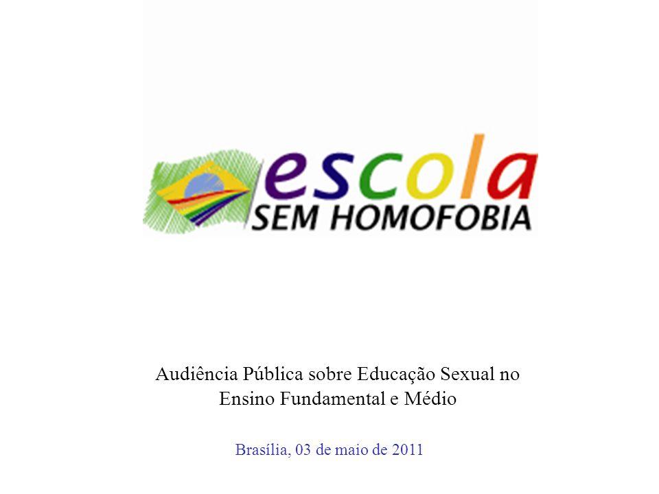 Brasília, 03 de maio de 2011 Audiência Pública sobre Educação Sexual no Ensino Fundamental e Médio