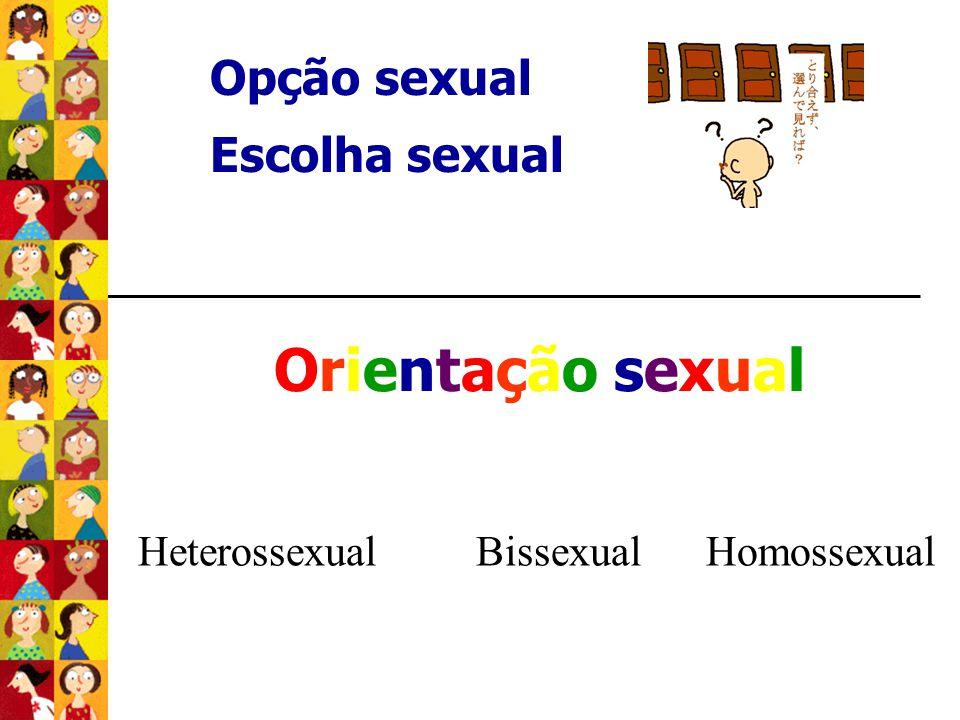 Opção sexual Escolha sexual Orientação sexualOrientação sexual Heterossexual Bissexual Homossexual