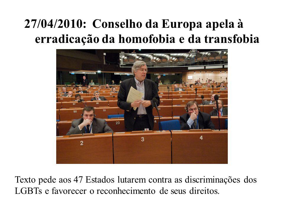 27/04/2010: Conselho da Europa apela à erradicação da homofobia e da transfobia Texto pede aos 47 Estados lutarem contra as discriminações dos LGBTs e