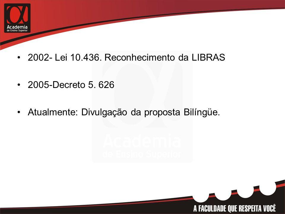 •2002- Lei 10.436. Reconhecimento da LIBRAS •2005-Decreto 5. 626 •Atualmente: Divulgação da proposta Bilíngüe.