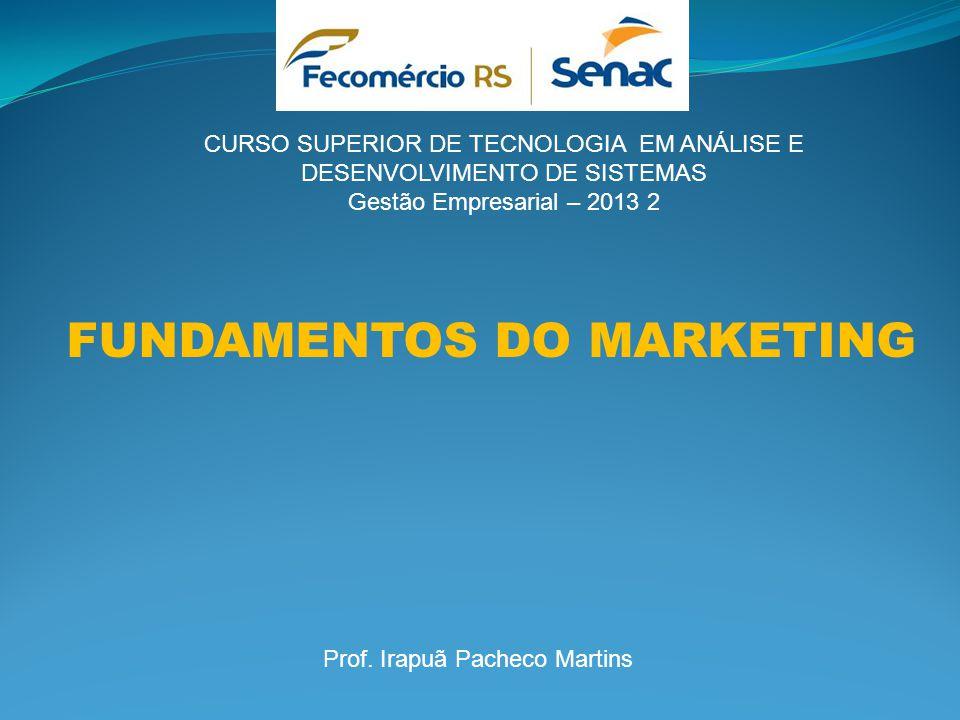 CURSO SUPERIOR DE TECNOLOGIA EM ANÁLISE E DESENVOLVIMENTO DE SISTEMAS Gestão Empresarial – 2013 2 FUNDAMENTOS DO MARKETING Prof. Irapuã Pacheco Martin