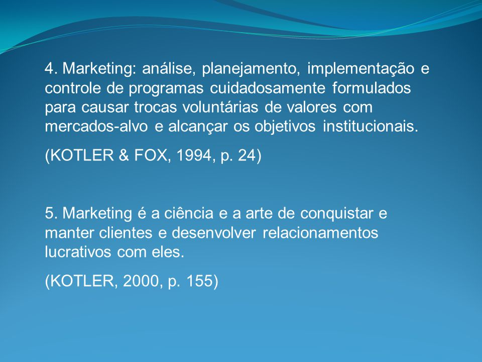 4. Marketing: análise, planejamento, implementação e controle de programas cuidadosamente formulados para causar trocas voluntárias de valores com mer
