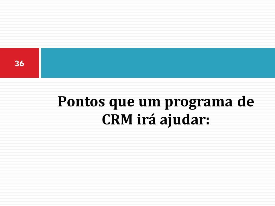Pontos que um programa de CRM irá ajudar: 36