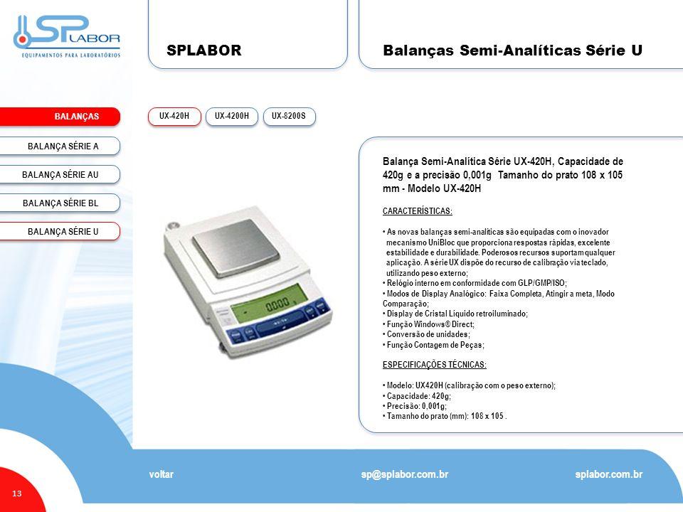 SPLABOR BALANÇAS 13 Balanças Semi-Analíticas Série U splabor.com.br sp@splabor.com.br voltar Balança Semi-Analítica Série UX-420H, Capacidade de 420g e a precisão 0,001g Tamanho do prato 108 x 105 mm - Modelo UX-420H CARACTERÍSTICAS: • As novas balanças semi-analíticas são equipadas com o inovador mecanismo UniBloc que proporciona respostas rápidas, excelente estabilidade e durabilidade.