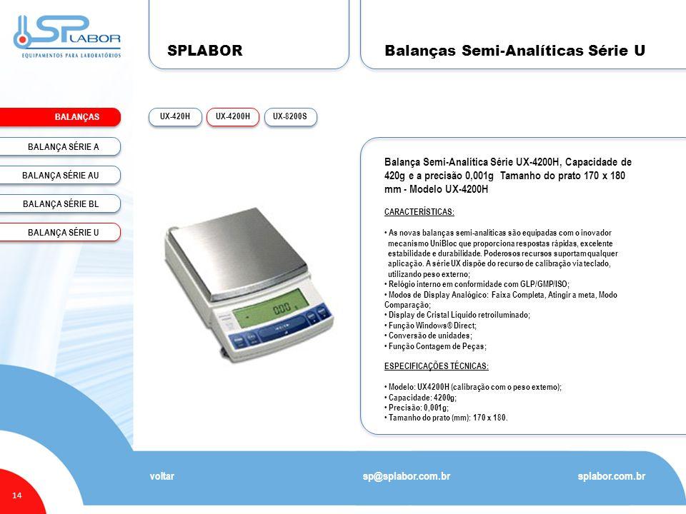SPLABOR BALANÇAS 14 Balanças Semi-Analíticas Série U splabor.com.br sp@splabor.com.br voltar Balança Semi-Analítica Série UX-4200H, Capacidade de 420g e a precisão 0,001g Tamanho do prato 170 x 180 mm - Modelo UX-4200H CARACTERÍSTICAS: • As novas balanças semi-analíticas são equipadas com o inovador mecanismo UniBloc que proporciona respostas rápidas, excelente estabilidade e durabilidade.