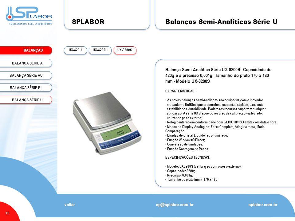 SPLABOR BALANÇAS 15 Balanças Semi-Analíticas Série U splabor.com.br sp@splabor.com.br voltar UX-8200SUX-4200HUX-420H Balança Semi-Analítica Série UX-8200S, Capacidade de 420g e a precisão 0,001g Tamanho do prato 170 x 180 mm - Modelo UX-8200S CARACTERÍSTICAS: • As novas balanças semi-analíticas são equipadas com o inovador mecanismo UniBloc que proporciona respostas rápidas, excelente estabilidade e durabilidade.
