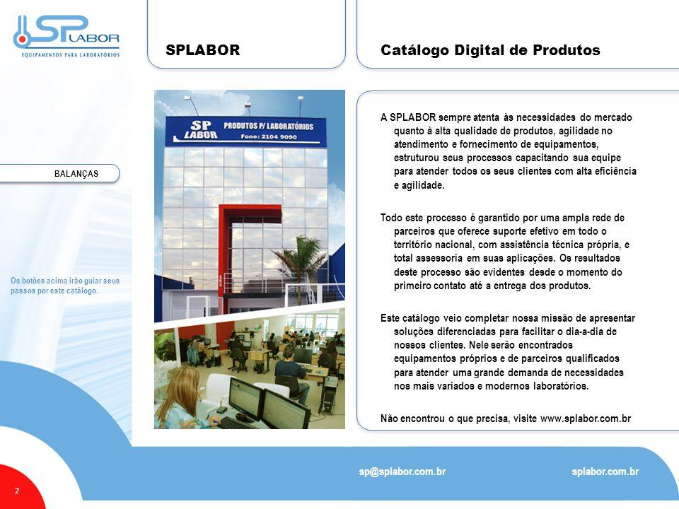 SPLABOR A SPLABOR sempre atenta às necessidades do mercado quanto à alta qualidade de produtos, agilidade no atendimento e fornecimento de equipamento