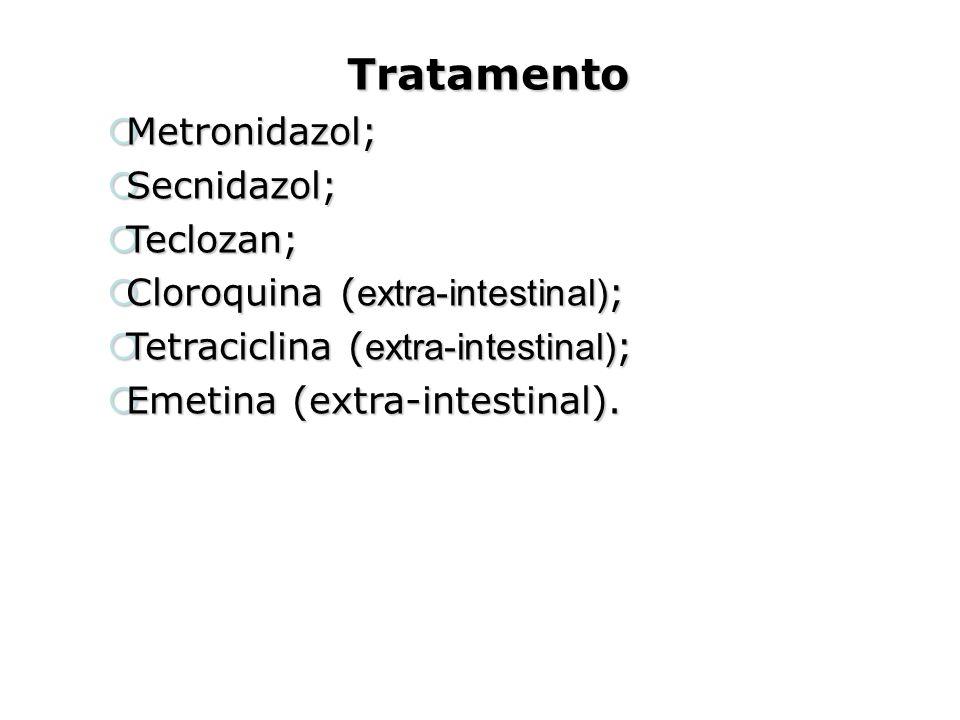 Tratamento  Metronidazol;  Secnidazol;  Teclozan;  Cloroquina ( extra-intestinal) ;  Tetraciclina ( extra-intestinal) ;  Emetina (extra-intestin