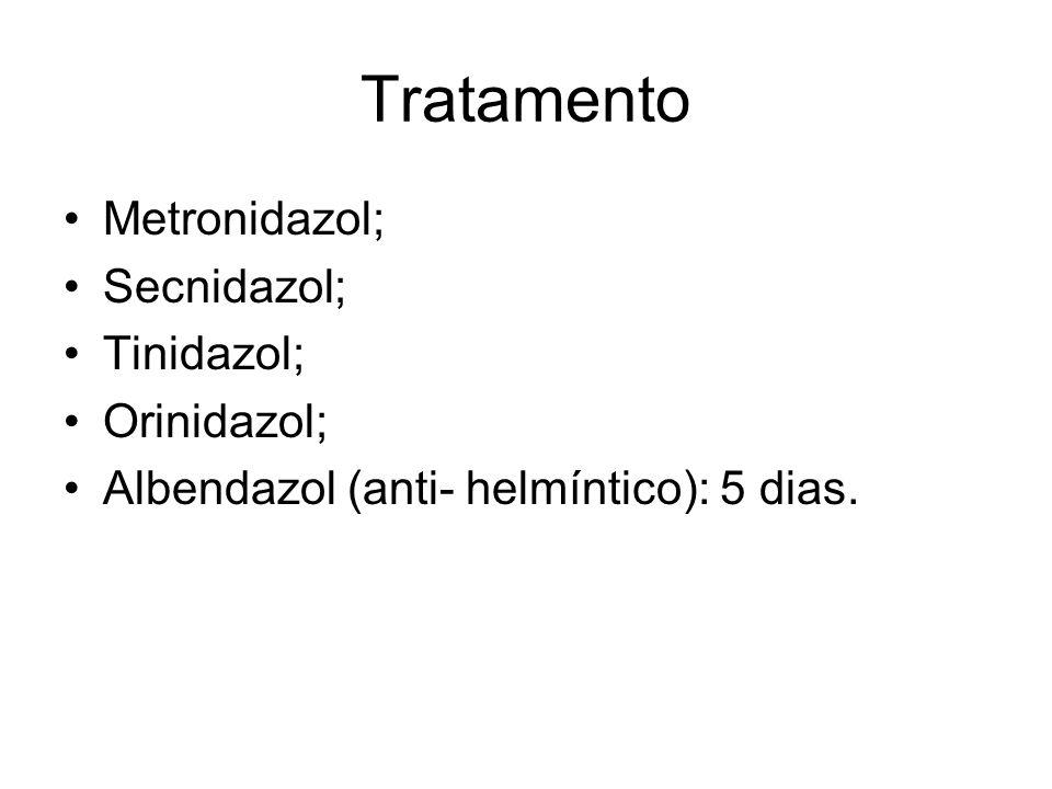 Tratamento •Metronidazol; •Secnidazol; •Tinidazol; •Orinidazol; •Albendazol (anti- helmíntico): 5 dias.