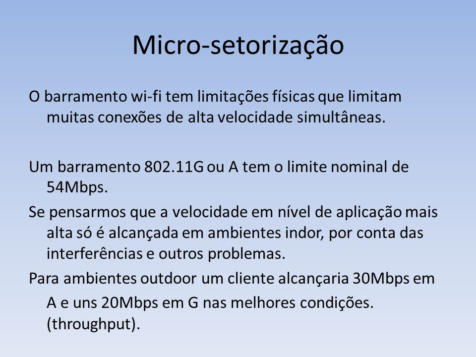 Micro-setorização O barramento wi-fi tem limitações físicas que limitam muitas conexões de alta velocidade simultâneas. Um barramento 802.11G ou A tem