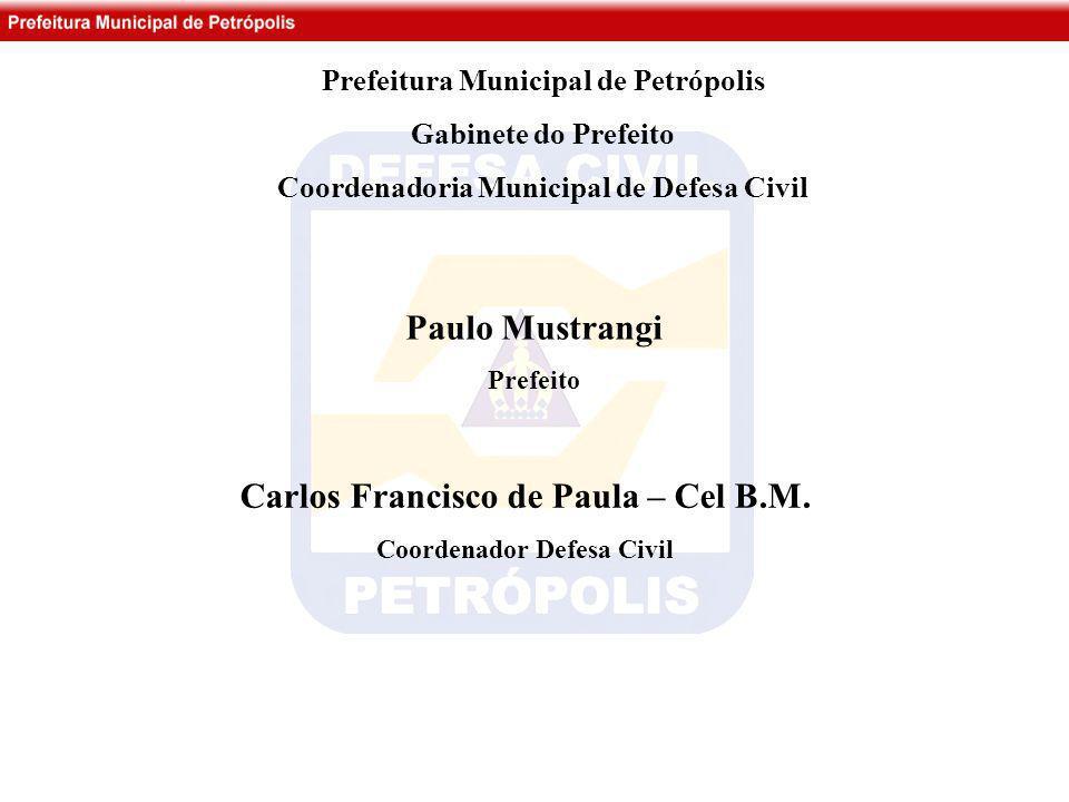 Paulo Mustrangi Prefeito Prefeitura Municipal de Petrópolis Gabinete do Prefeito Coordenadoria Municipal de Defesa Civil Carlos Francisco de Paula – C