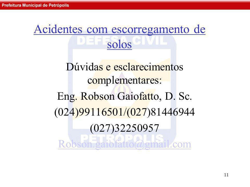 Acidentes com escorregamento de solos Dúvidas e esclarecimentos complementares: Eng. Robson Gaiofatto, D. Sc. (024)99116501/(027)81446944 (027)3225095