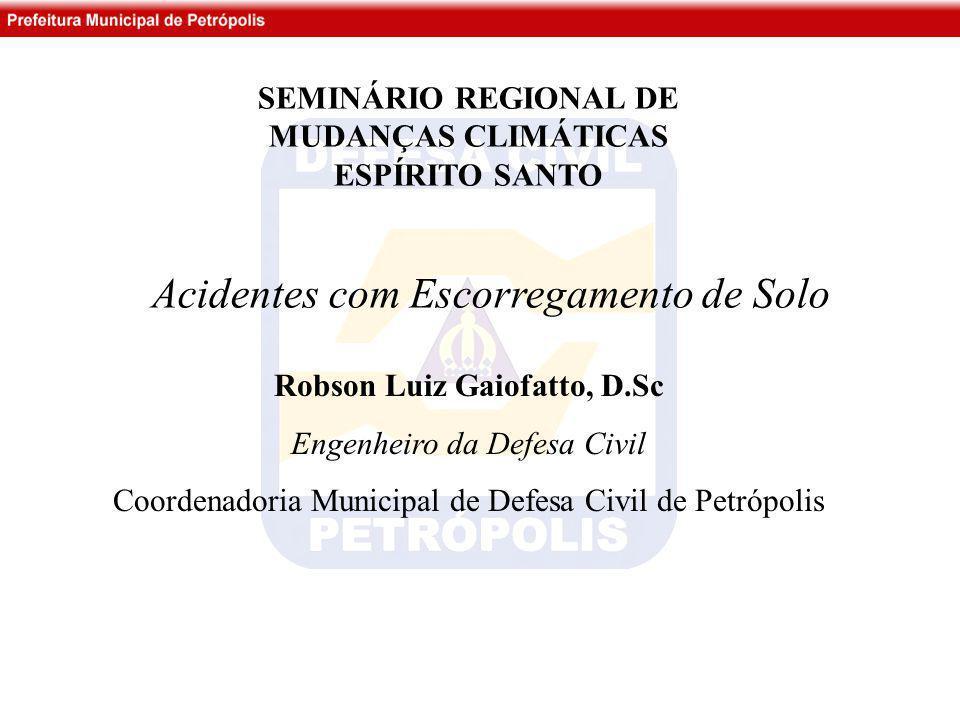 •Programa: –Introdução; –Causas dos escorregamentos; –Principais formas de prevenção; –Operações de resgate; –Principais consequências; –Acidentes em Petrópolis –Conclusões.