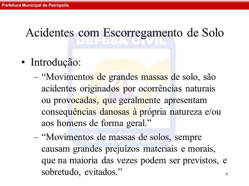 """Acidentes com Escorregamento de Solo •Introdução: –""""Movimentos de grandes massas de solo, são acidentes originados por ocorrências naturais ou provoca"""
