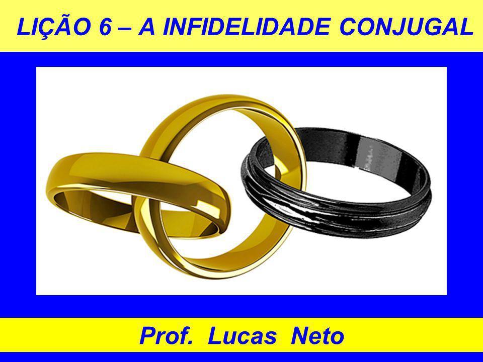 LIÇÃO 6 – A INFIDELIDADE CONJUGAL Prof. Lucas Neto