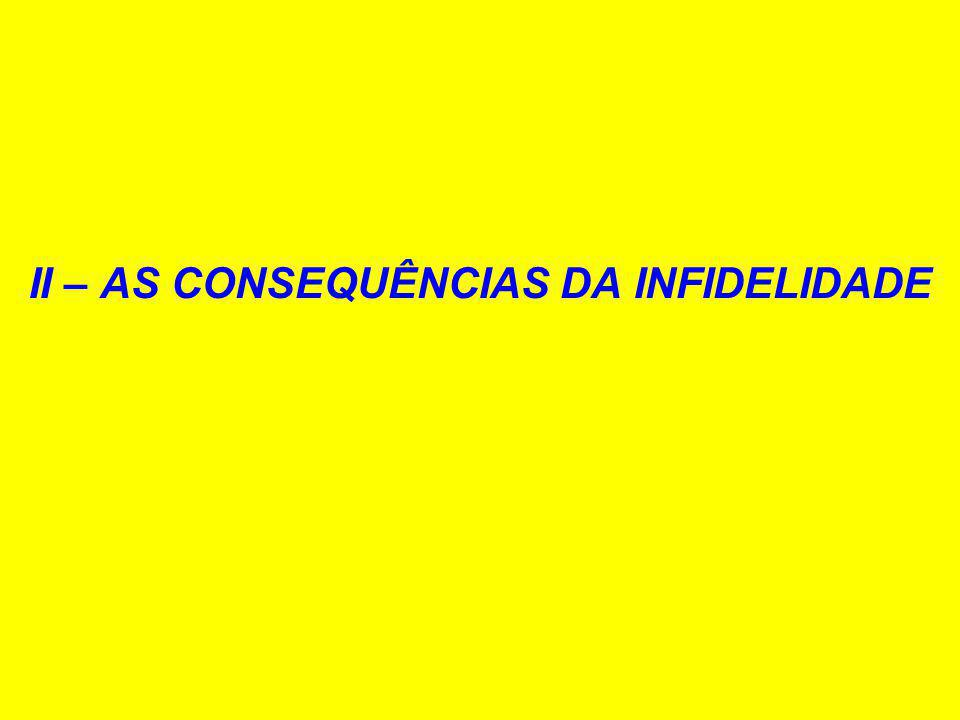 II – AS CONSEQUÊNCIAS DA INFIDELIDADE