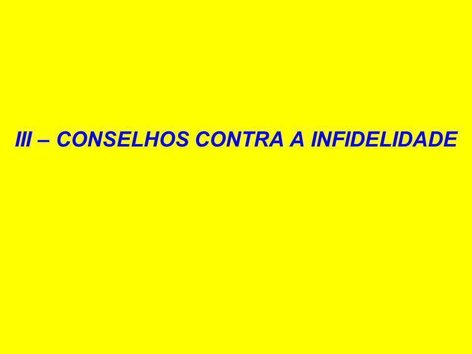 III – CONSELHOS CONTRA A INFIDELIDADE
