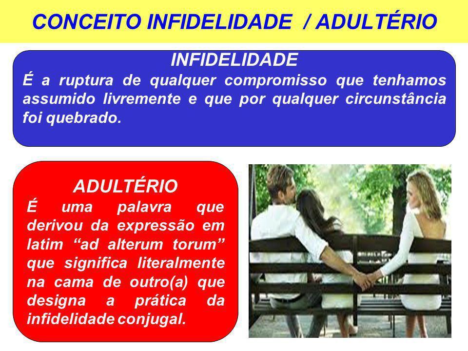 CONCEITO INFIDELIDADE / ADULTÉRIO INFIDELIDADE É a ruptura de qualquer compromisso que tenhamos assumido livremente e que por qualquer circunstância f