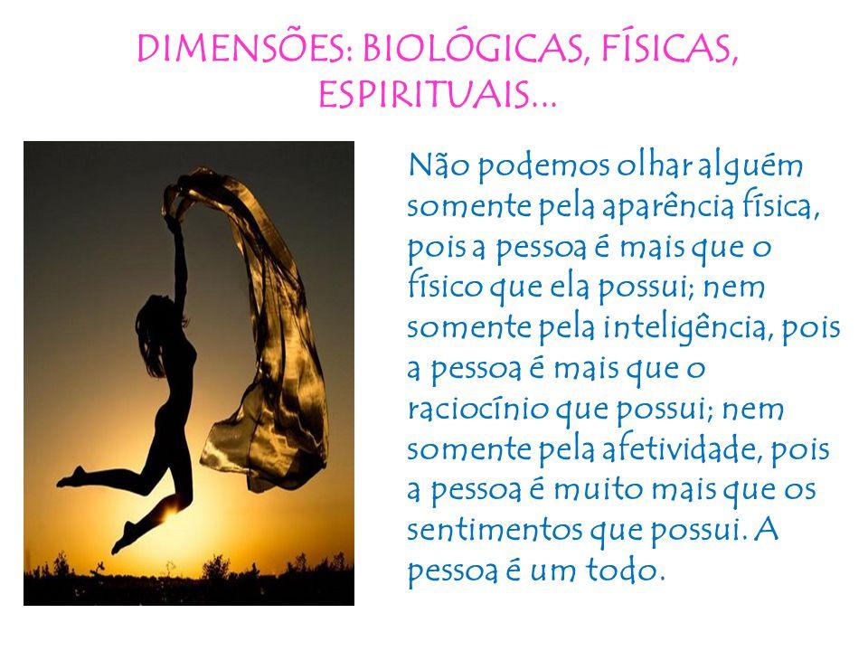 DIMENSÕES: BIOLÓGICAS, FÍSICAS, ESPIRITUAIS...