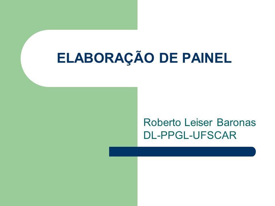 ELABORAÇÃO DE PAINEL Roberto Leiser Baronas DL-PPGL-UFSCAR