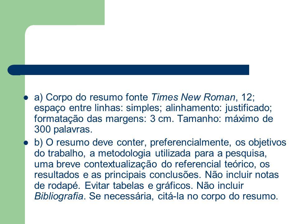  a) Corpo do resumo fonte Times New Roman, 12; espaço entre linhas: simples; alinhamento: justificado; formatação das margens: 3 cm. Tamanho: máximo