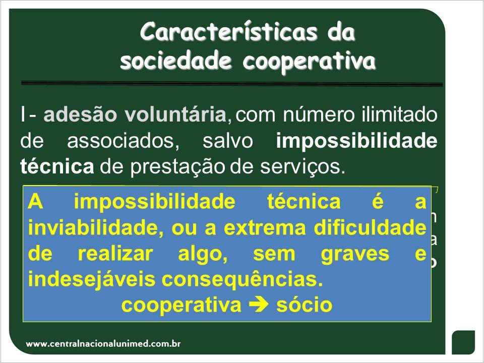Características da sociedade cooperativa I - adesão voluntária, com número ilimitado de associados, salvo impossibilidade técnica de prestação de serv