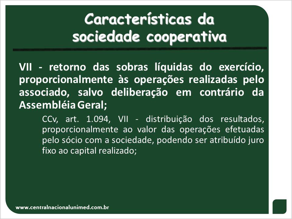 Características da sociedade cooperativa VII - retorno das sobras líquidas do exercício, proporcionalmente às operações realizadas pelo associado, sal