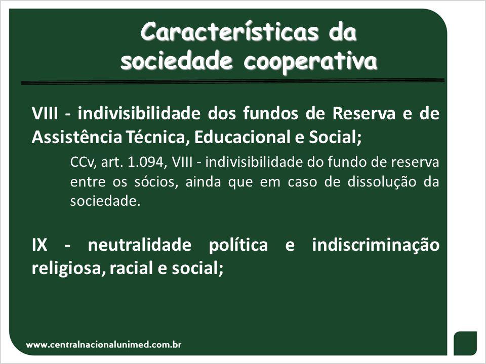 Características da sociedade cooperativa VIII - indivisibilidade dos fundos de Reserva e de Assistência Técnica, Educacional e Social; CCv, art. 1.094