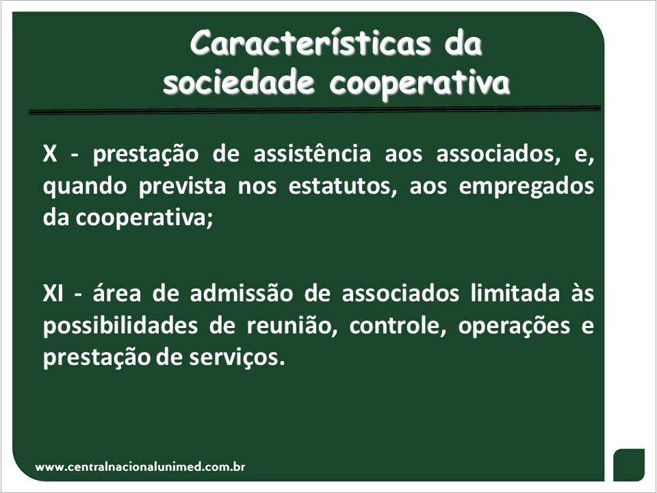 Características da sociedade cooperativa X - prestação de assistência aos associados, e, quando prevista nos estatutos, aos empregados da cooperativa;